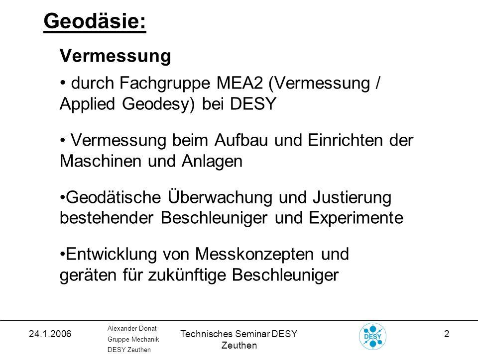 24.1.2006Technisches Seminar DESY Zeuthen 23 Alexander Donat Gruppe Mechanik DESY Zeuthen 3D-Koordinatenmessung: Zuverlässigkeit, Verfügbarkeit: - in einem Falle offensichtlich falsche (sinnlose) Messeregbnisse Neukalibrierung durch Herstellerfirma war erforderlich.