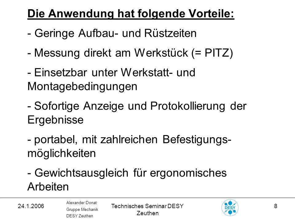 24.1.2006Technisches Seminar DESY Zeuthen 19 Alexander Donat Gruppe Mechanik DESY Zeuthen 3D-Koordinatenmessung: Export der Messergebnisse: unter anderem: -.ascii (gemessene Rohdaten) - mittels Templates und Macros formatierte Protokoll-Darstellung (Excel) -.iges