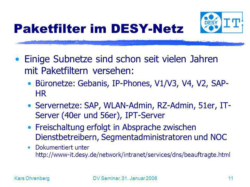 Kars OhrenbergDV Seminar, 31. Januar 200611 Paketfilter im DESY-Netz Einige Subnetze sind schon seit vielen Jahren mit Paketfiltern versehen: Büronetz