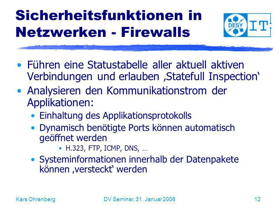 Kars OhrenbergDV Seminar, 31. Januar 200612 Sicherheitsfunktionen in Netzwerken - Firewalls Führen eine Statustabelle aller aktuell aktiven Verbindung