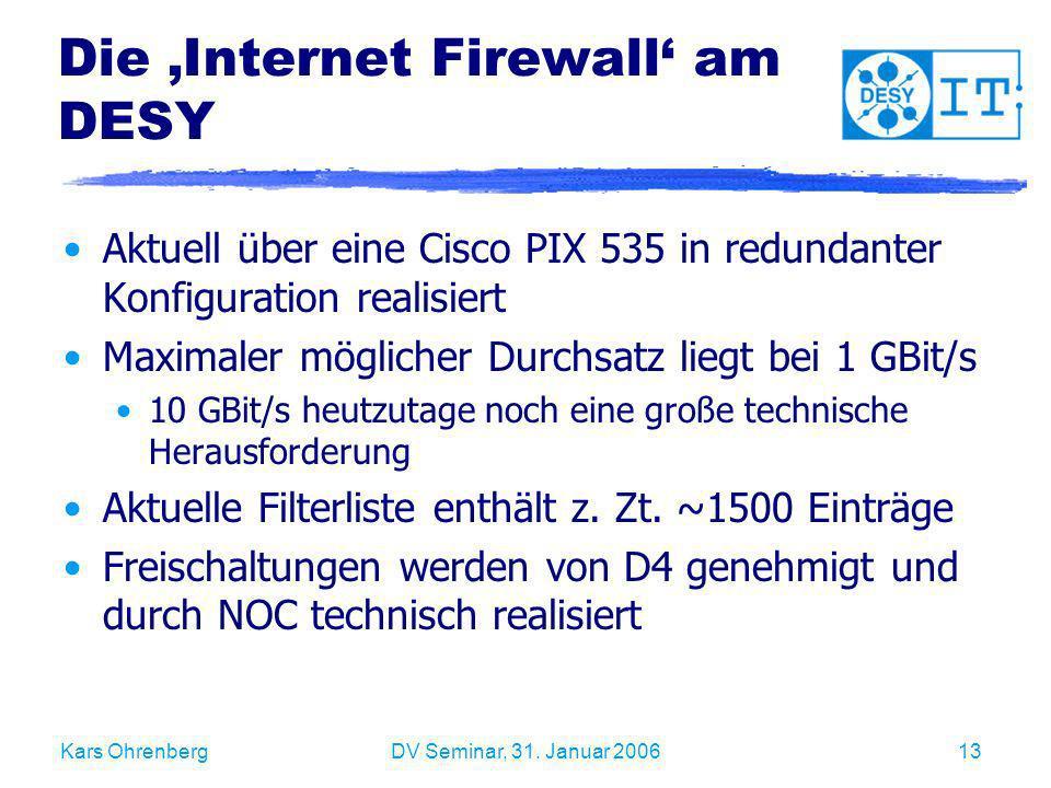 Kars OhrenbergDV Seminar, 31. Januar 200613 Die Internet Firewall am DESY Aktuell über eine Cisco PIX 535 in redundanter Konfiguration realisiert Maxi