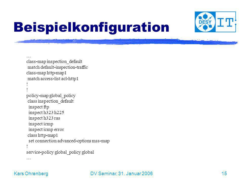 Kars OhrenbergDV Seminar, 31. Januar 200615 Beispielkonfiguration … class-map inspection_default match default-inspection-traffic class-map http-map1