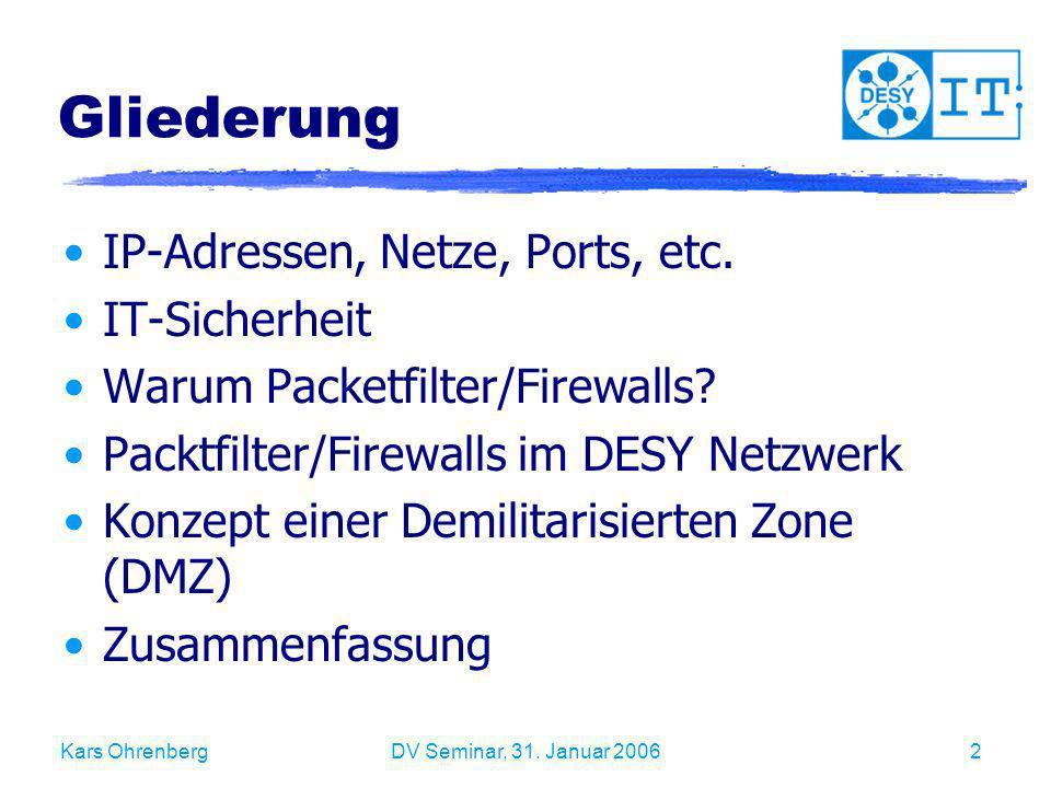 Kars OhrenbergDV Seminar, 31. Januar 20062 Gliederung IP-Adressen, Netze, Ports, etc. IT-Sicherheit Warum Packetfilter/Firewalls? Packtfilter/Firewall