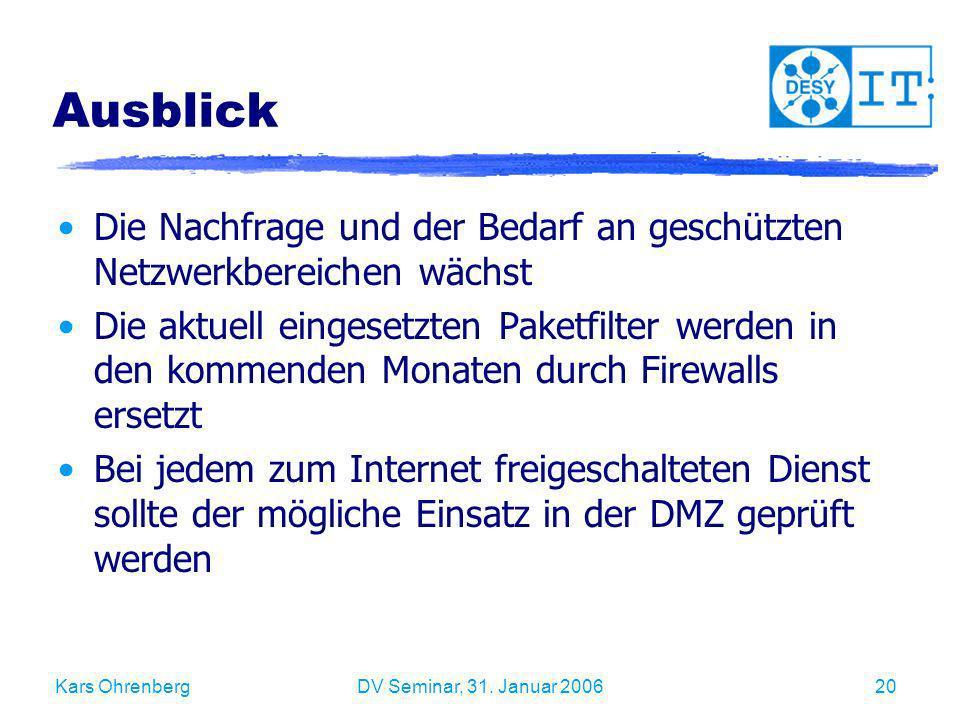 Kars OhrenbergDV Seminar, 31. Januar 200620 Ausblick Die Nachfrage und der Bedarf an geschützten Netzwerkbereichen wächst Die aktuell eingesetzten Pak