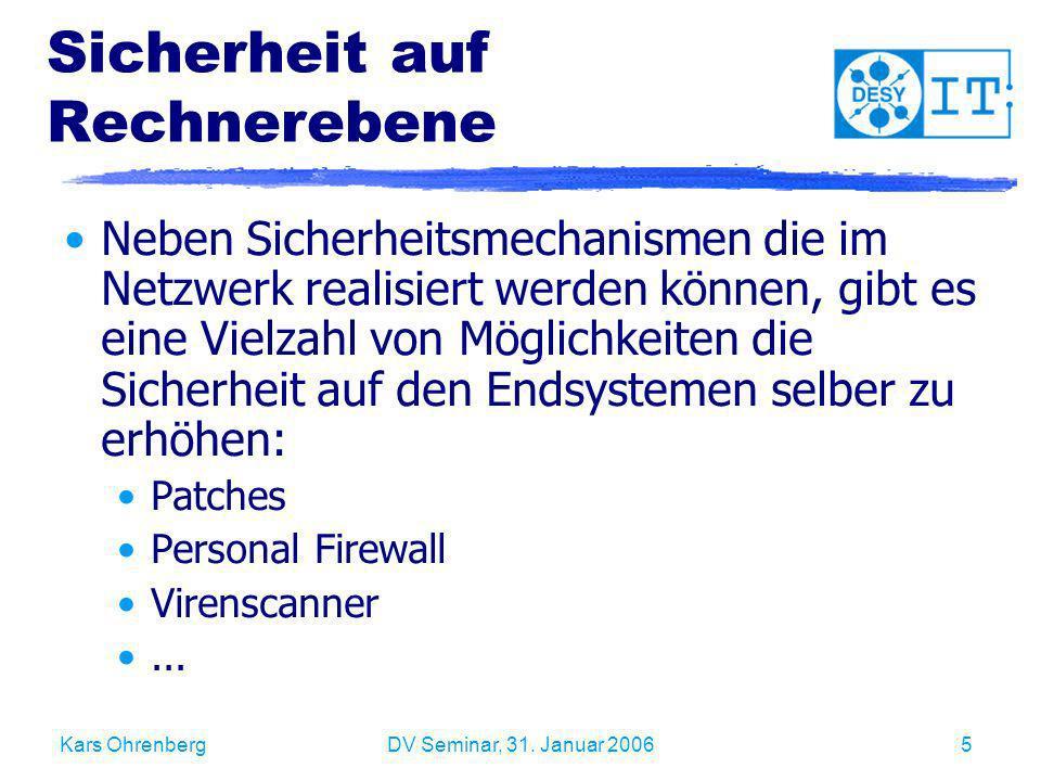 Kars OhrenbergDV Seminar, 31. Januar 20065 Sicherheit auf Rechnerebene Neben Sicherheitsmechanismen die im Netzwerk realisiert werden können, gibt es