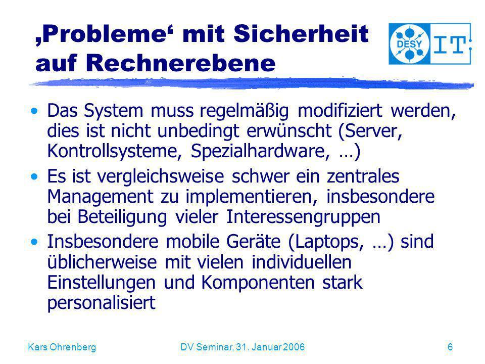 Kars OhrenbergDV Seminar, 31. Januar 20066 Probleme mit Sicherheit auf Rechnerebene Das System muss regelmäßig modifiziert werden, dies ist nicht unbe