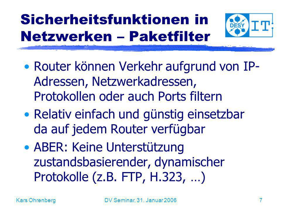 Kars OhrenbergDV Seminar, 31. Januar 20067 Sicherheitsfunktionen in Netzwerken – Paketfilter Router können Verkehr aufgrund von IP- Adressen, Netzwerk