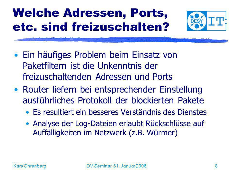 Kars OhrenbergDV Seminar, 31. Januar 20068 Welche Adressen, Ports, etc. sind freizuschalten? Ein häufiges Problem beim Einsatz von Paketfiltern ist di