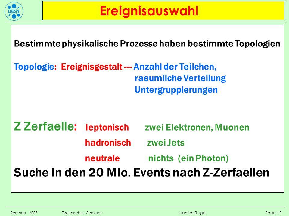 Ereignisauswahl Zeuthen 2007 Technisches Seminar Hanna KLuge Page 12 Bestimmte physikalische Prozesse haben bestimmte Topologien Topologie: Ereignisge