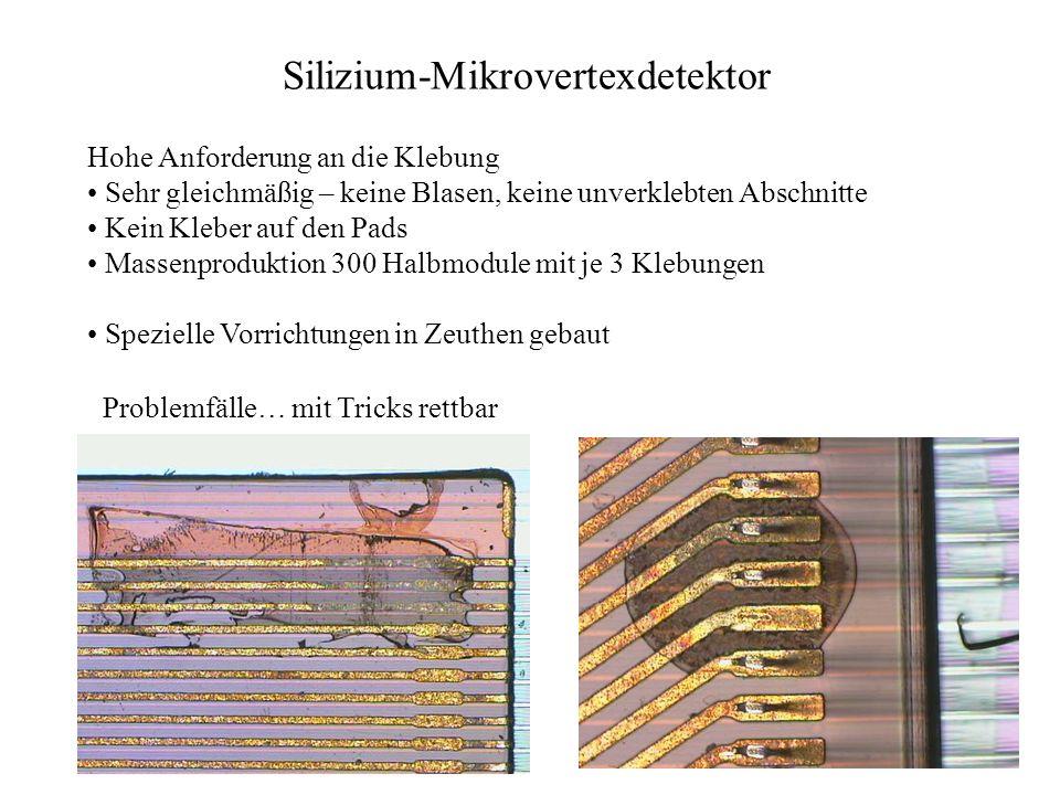 Silizium-Mikrovertexdetektor Hohe Anforderung an die Klebung Sehr gleichmäßig – keine Blasen, keine unverklebten Abschnitte Kein Kleber auf den Pads M