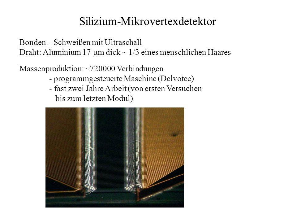 Silizium-Mikrovertexdetektor Bonden – Schweißen mit Ultraschall Draht: Aluminium 17 m dick ~ 1/3 eines menschlichen Haares Massenproduktion: ~720000 V