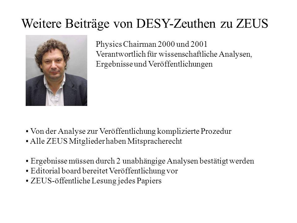 Weitere Beiträge von DESY-Zeuthen zu ZEUS Physics Chairman 2000 und 2001 Verantwortlich für wissenschaftliche Analysen, Ergebnisse und Veröffentlichun