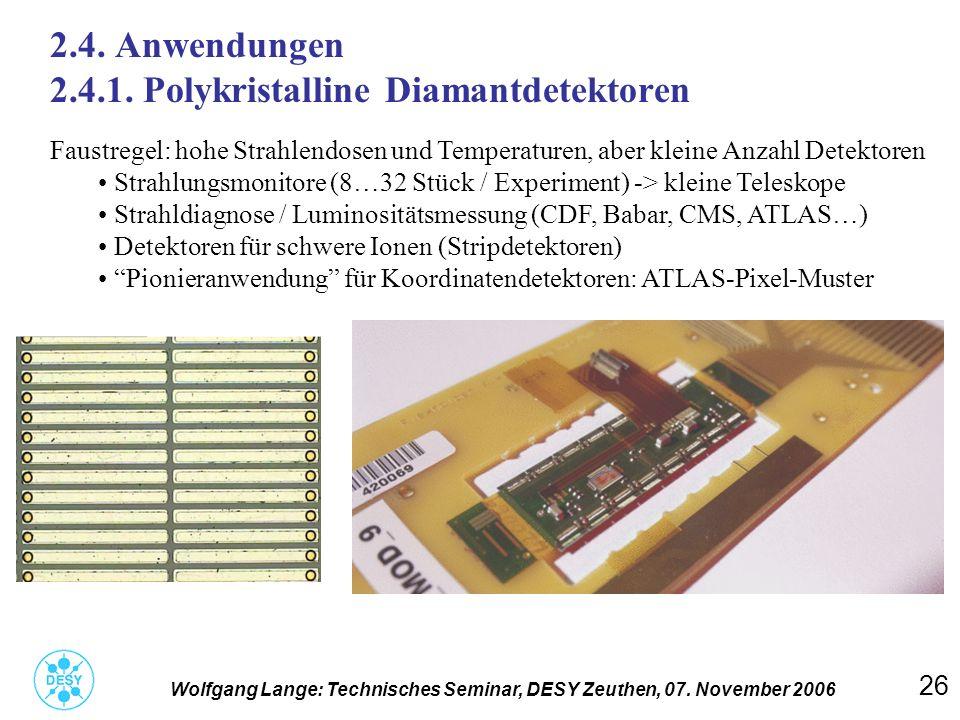 26 2.4. Anwendungen 2.4.1. Polykristalline Diamantdetektoren Wolfgang Lange: Technisches Seminar, DESY Zeuthen, 07. November 2006 Faustregel: hohe Str