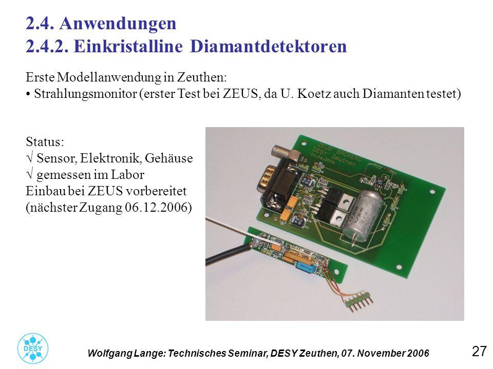 27 2.4. Anwendungen 2.4.2. Einkristalline Diamantdetektoren Wolfgang Lange: Technisches Seminar, DESY Zeuthen, 07. November 2006 Erste Modellanwendung
