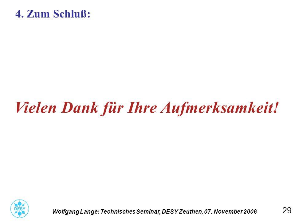 29 4. Zum Schluß: Wolfgang Lange: Technisches Seminar, DESY Zeuthen, 07. November 2006 Vielen Dank für Ihre Aufmerksamkeit!