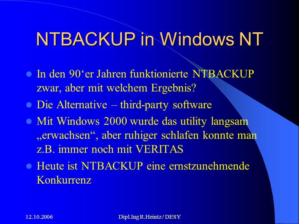 12.10.2006Dipl.Ing R.Heintz / DESY NTBACKUP in Windows NT In den 90er Jahren funktionierte NTBACKUP zwar, aber mit welchem Ergebnis.