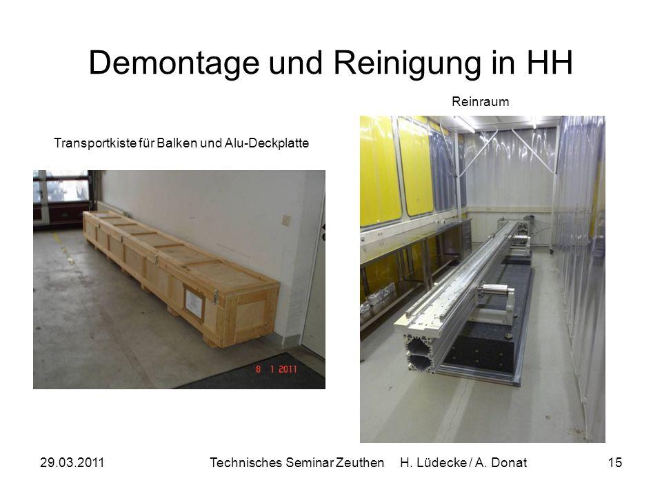 29.03.2011Technisches Seminar Zeuthen H. Lüdecke / A. Donat15 Demontage und Reinigung in HH Transportkiste für Balken und Alu-Deckplatte Reinraum