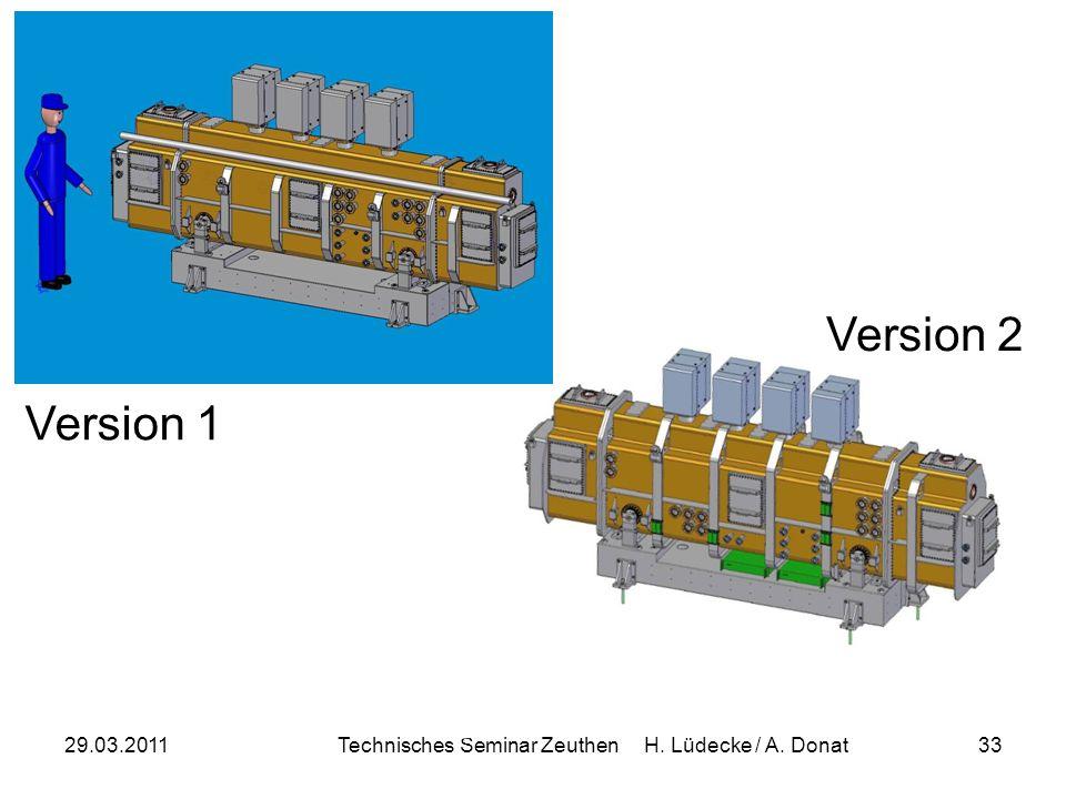 29.03.2011Technisches Seminar Zeuthen H. Lüdecke / A. Donat33 Version 1 Version 2
