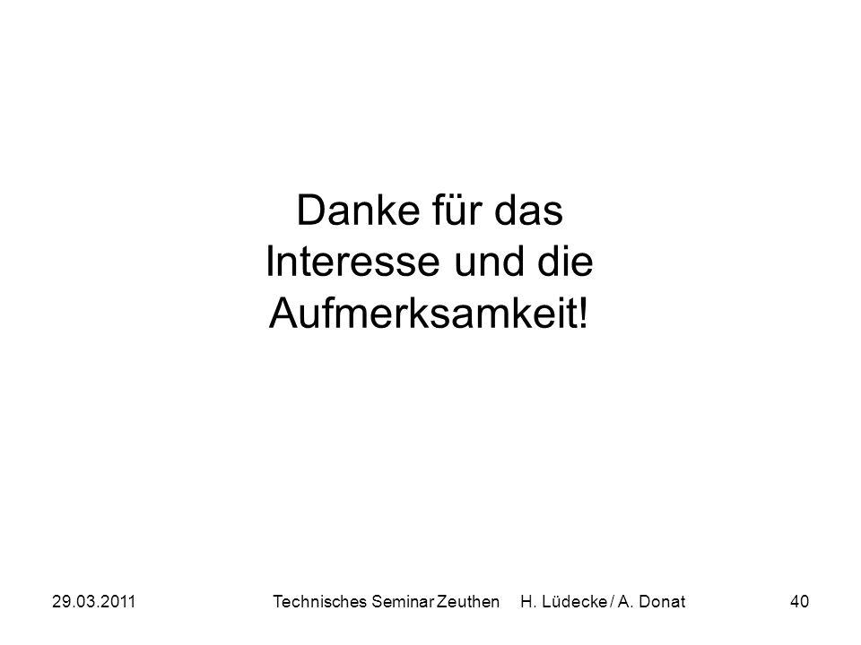 29.03.2011Technisches Seminar Zeuthen H. Lüdecke / A. Donat40 Danke für das Interesse und die Aufmerksamkeit!