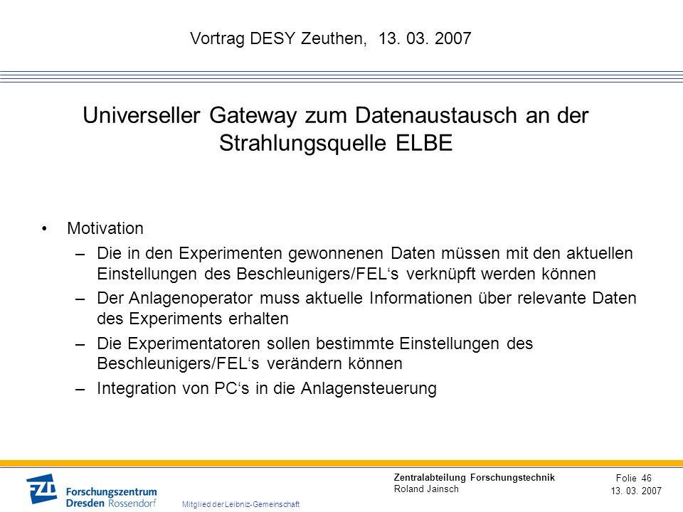 Vortrag DESY Zeuthen, 13. 03. 2007 13. 03. 2007 Folie 46 Zentralabteilung Forschungstechnik Roland Jainsch Mitglied der Leibniz-Gemeinschaft Universel