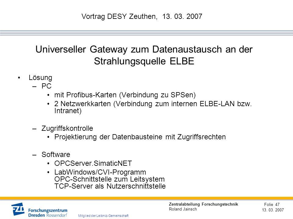 Vortrag DESY Zeuthen, 13. 03. 2007 13. 03. 2007 Folie 47 Zentralabteilung Forschungstechnik Roland Jainsch Mitglied der Leibniz-Gemeinschaft Universel