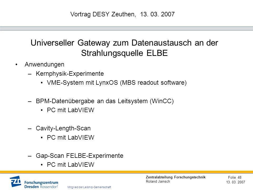 Vortrag DESY Zeuthen, 13. 03. 2007 13. 03. 2007 Folie 48 Zentralabteilung Forschungstechnik Roland Jainsch Mitglied der Leibniz-Gemeinschaft Universel