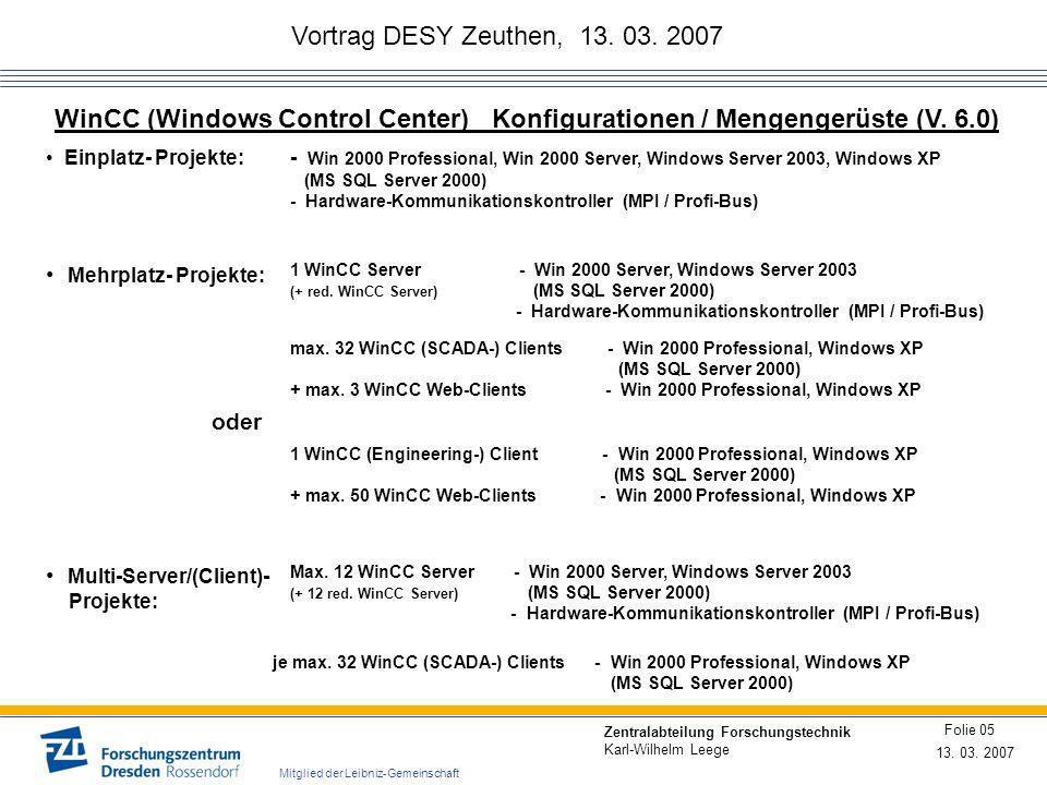 Vortrag DESY Zeuthen, 13. 03. 2007 13. 03. 2007 Folie 05 Zentralabteilung Forschungstechnik Karl-Wilhelm Leege Mitglied der Leibniz-Gemeinschaft WinCC