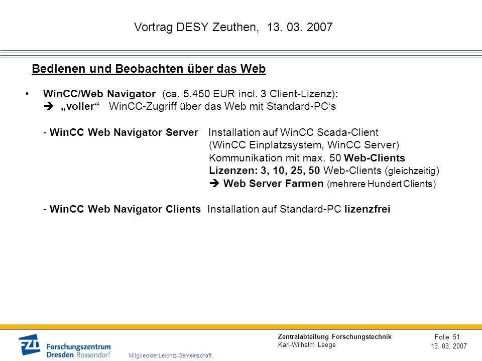 Vortrag DESY Zeuthen, 13. 03. 2007 13. 03. 2007 Folie 51 Zentralabteilung Forschungstechnik Karl-Wilhelm Leege Mitglied der Leibniz-Gemeinschaft Bedie