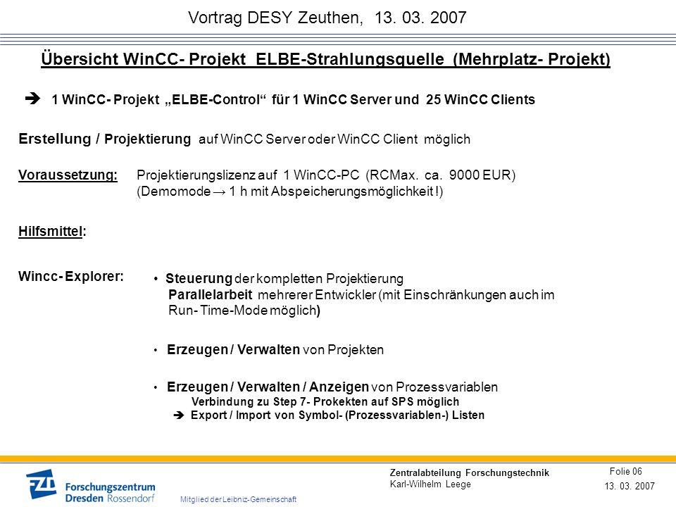 Vortrag DESY Zeuthen, 13. 03. 2007 13. 03. 2007 Folie 06 Zentralabteilung Forschungstechnik Karl-Wilhelm Leege Mitglied der Leibniz-Gemeinschaft Übers