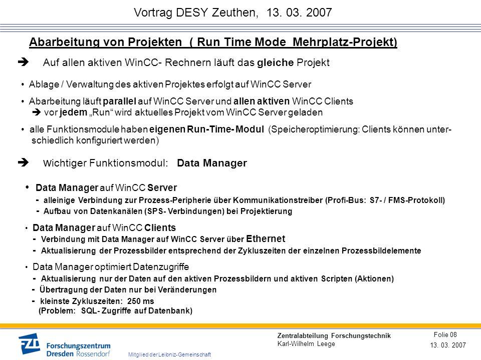 Vortrag DESY Zeuthen, 13. 03. 2007 13. 03. 2007 Folie 08 Zentralabteilung Forschungstechnik Karl-Wilhelm Leege Mitglied der Leibniz-Gemeinschaft Abarb