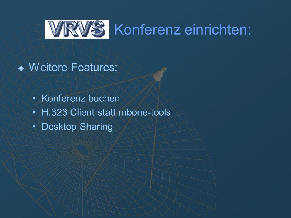 Konferenz buchen: Booking Button auf der VRVS Hauptseite anklicken Auf Booking Wizard klicken Konferenz einrichten: