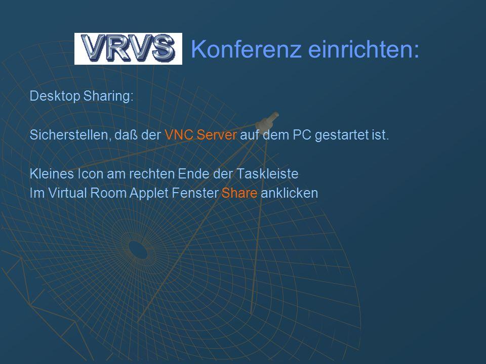 Desktop Sharing: Sicherstellen, daß der VNC Server auf dem PC gestartet ist. Kleines Icon am rechten Ende der Taskleiste Im Virtual Room Applet Fenste