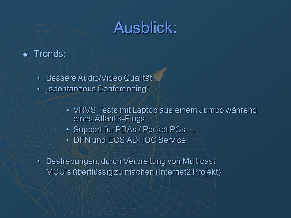 Ausblick: Trends: Trends: Bessere Audio/Video QualitätBessere Audio/Video Qualität spontaneous Conferencingspontaneous Conferencing VRVS Tests mit Lap