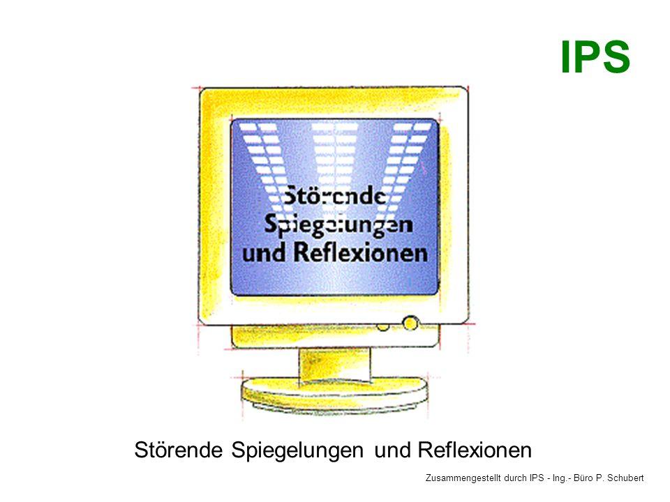 Störende Spiegelungen und Reflexionen Zusammengestellt durch IPS - Ing.- Büro P. Schubert IPS