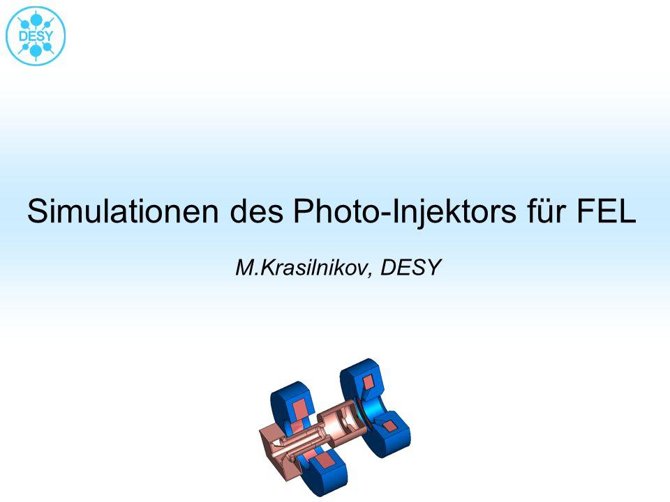 Simulationen des Photo-Injektors für FEL M.Krasilnikov, DESY