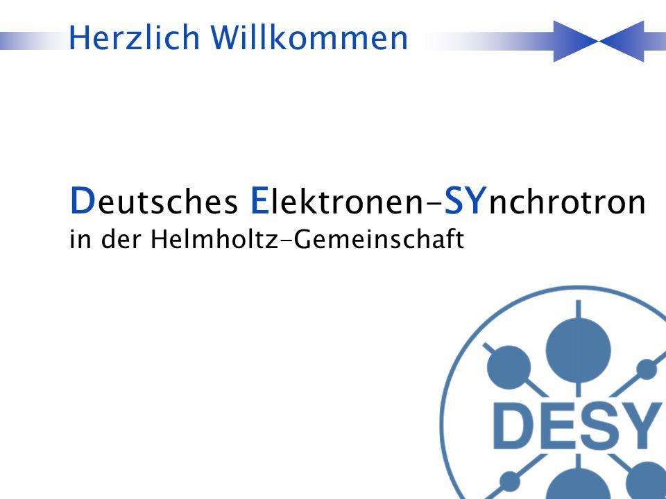 Herzlich Willkommen D eutsches E lektronen- SY nchrotron in der Helmholtz-Gemeinschaft