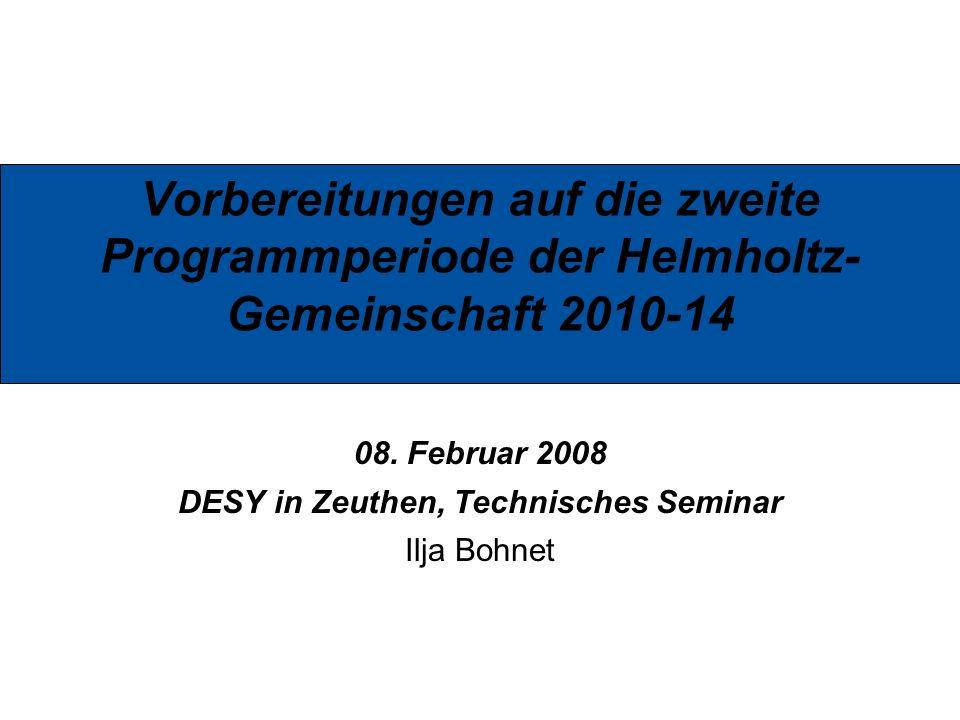 Ilja Bohnet, 05.02.2008 1 Vorbereitungen auf die zweite Programmperiode der Helmholtz- Gemeinschaft 2010-14 08. Februar 2008 DESY in Zeuthen, Technisc