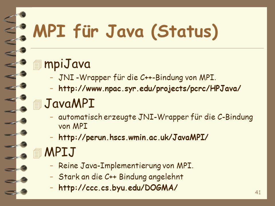 41 MPI für Java (Status) 4 mpiJava –JNI -Wrapper für die C++-Bindung von MPI.