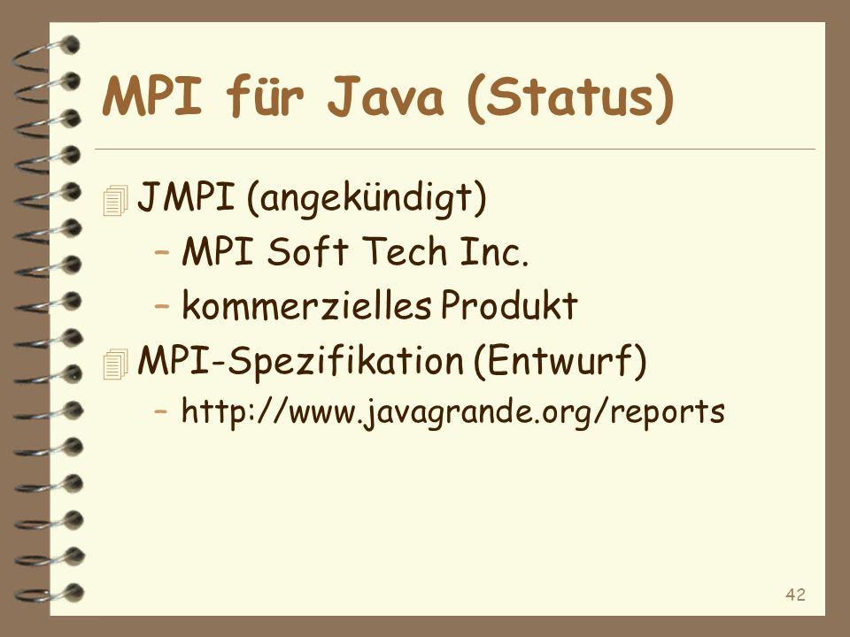 42 MPI für Java (Status) 4 JMPI (angekündigt) –MPI Soft Tech Inc.