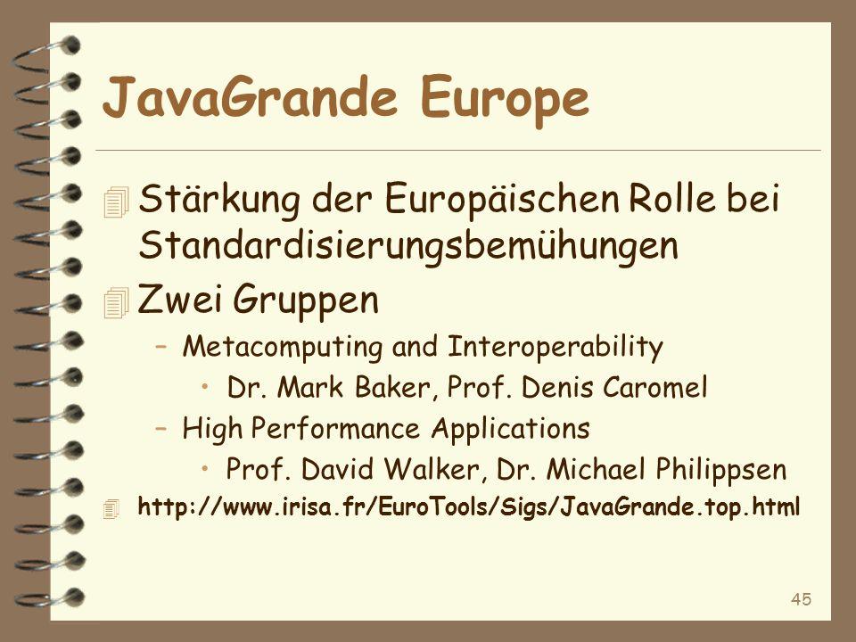 45 JavaGrande Europe 4 Stärkung der Europäischen Rolle bei Standardisierungsbemühungen 4 Zwei Gruppen –Metacomputing and Interoperability Dr.