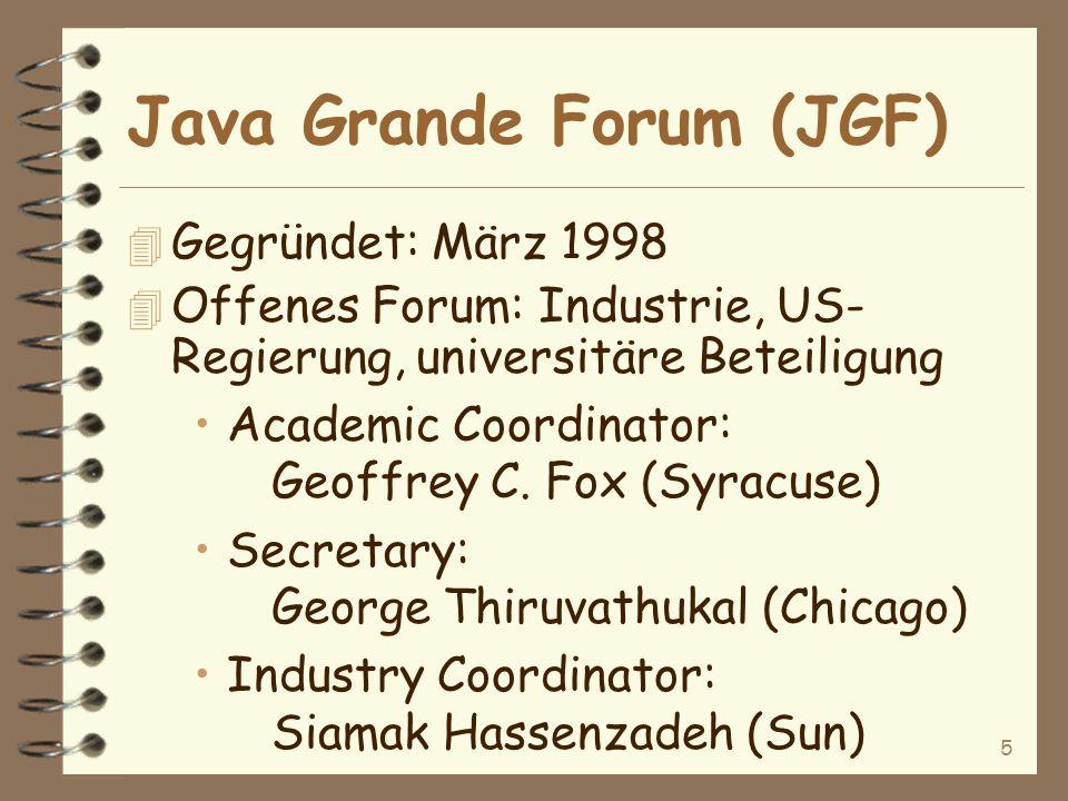 5 Java Grande Forum (JGF) 4 Gegründet: März 1998 4 Offenes Forum: Industrie, US- Regierung, universitäre Beteiligung Academic Coordinator: Geoffrey C.