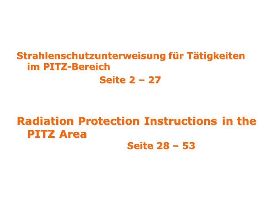 Strahlenschutzunterweisung für Tätigkeiten im PITZ-Bereich Seite 2 – 27 Radiation Protection Instructions in the PITZ Area Seite 28 – 53