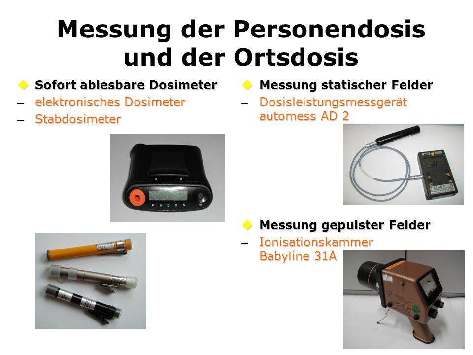 Messung der Personendosis und der Ortsdosis Sofort ablesbare Dosimeter Sofort ablesbare Dosimeter – elektronisches Dosimeter – Stabdosimeter Messung s