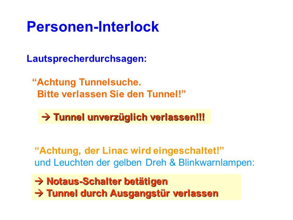 Personen-Interlock Lautsprecherdurchsagen: Achtung Tunnelsuche. Bitte verlassen Sie den Tunnel! Achtung, der Linac wird eingeschaltet! und Leuchten de