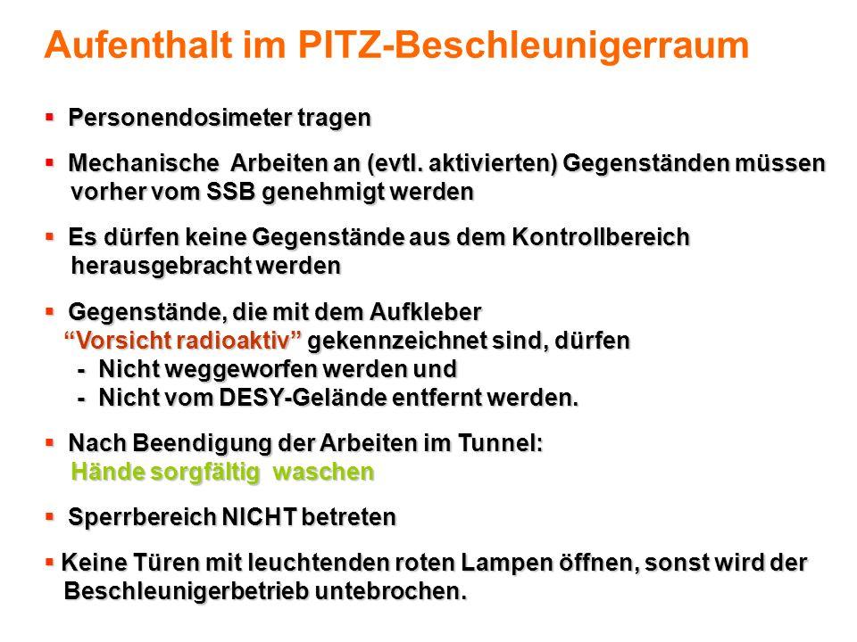 Aufenthalt im PITZ-Beschleunigerraum Personendosimeter tragen Personendosimeter tragen Mechanische Arbeiten an (evtl. aktivierten) Gegenständen müssen