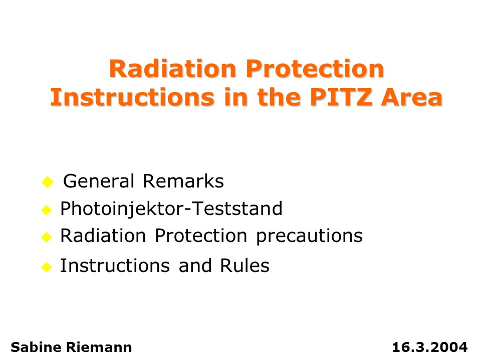 Radiation Protection Instructions in the PITZ Area General Remarks Photoinjektor-Teststand Radiation Protection precautions Instructions and Rules Sab