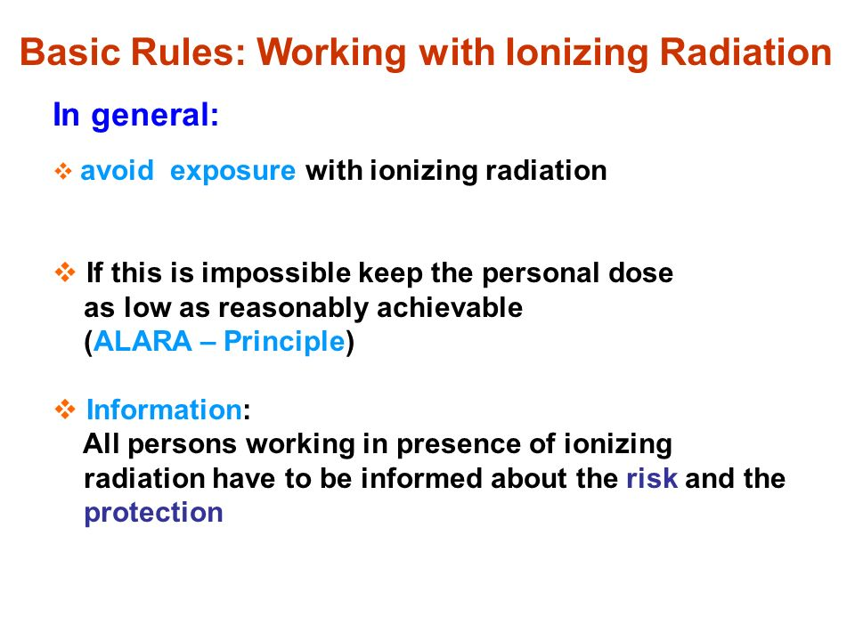 Distance: Dose decreases with the square of distance D ~ 1/ r 2 Time of exposure: Dos increases with the time of exposure, D ~ t Shielding: Dose of ( radiation decreases exp.