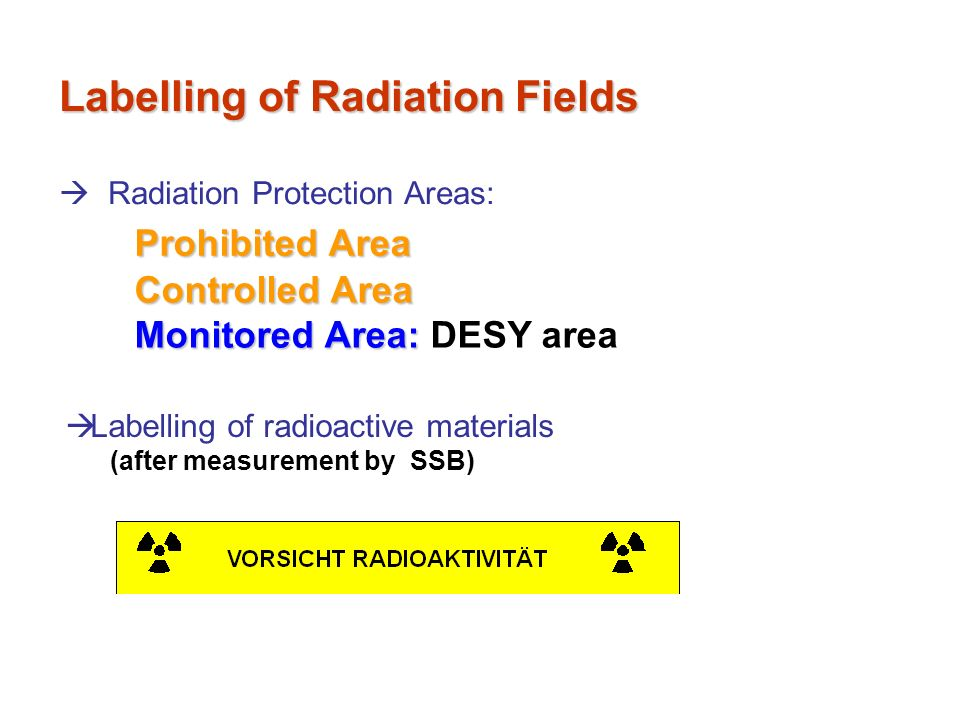 Labelling of Radiation Fields Radiation Protection Areas: Controlled Area Monitored Area: Monitored Area: DESY area Prohibited Area Labelling of radio