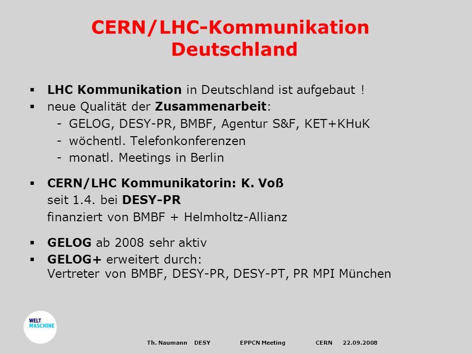 Th. Naumann DESYEPPCN Meeting CERN 22.09.2008 CERN/LHC-Kommunikation Deutschland LHC Kommunikation in Deutschland ist aufgebaut ! neue Qualität der Zu