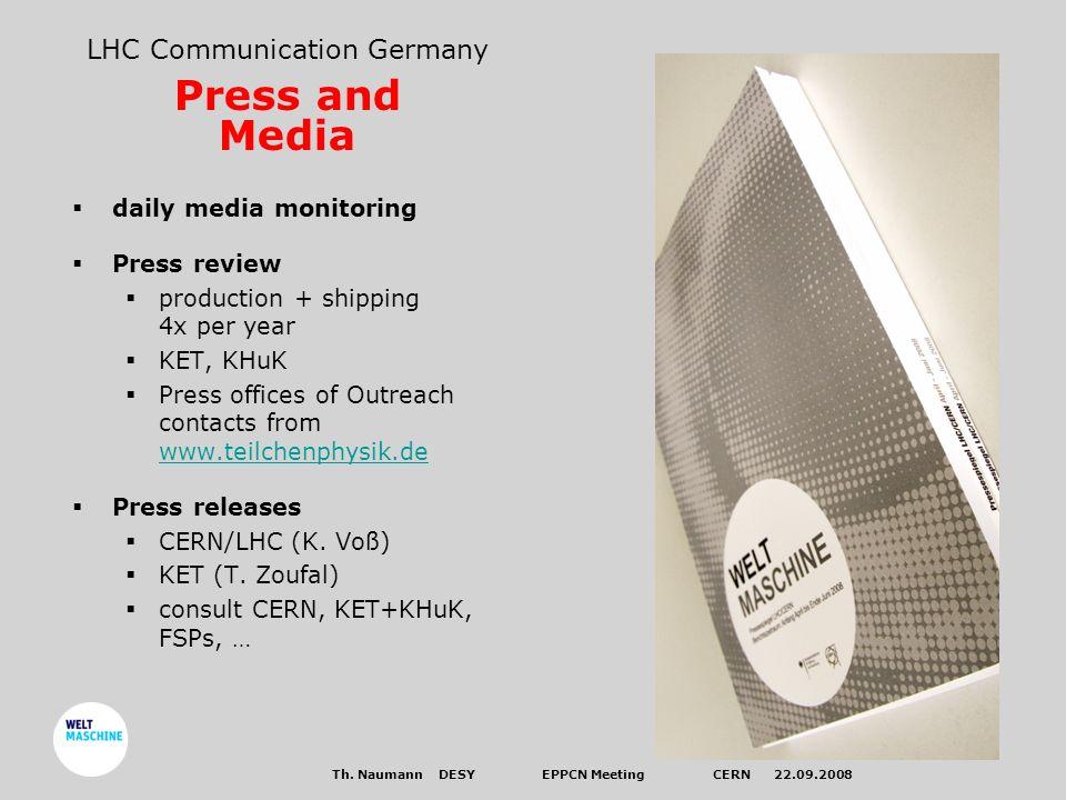 Th. Naumann DESYEPPCN Meeting CERN 22.09.2008 LHC Communication Germany Press and Media daily media monitoring Press review production + shipping 4x p